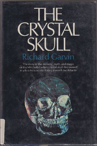 The Crystal Skull: The story of the mystery, myth, and magic of the Mitchell-Hedges crystal skull discovered in a lost Mayan city during a search for Atlantis