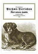 Alfred Brehm: Brehms Tierleben - Über unsere Hunde (veränderte Auflage, Auszug aus Brehms Werk von ca. 1880)