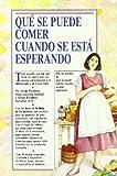 *QUE COMER CUANDO SE ESTA ESPERANDO: WHAT TO EAT WHEN... (SALUD Y VIDA DIARIA)