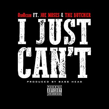 I Just Can't (feat. Joe Moses & The Butcher) - Single