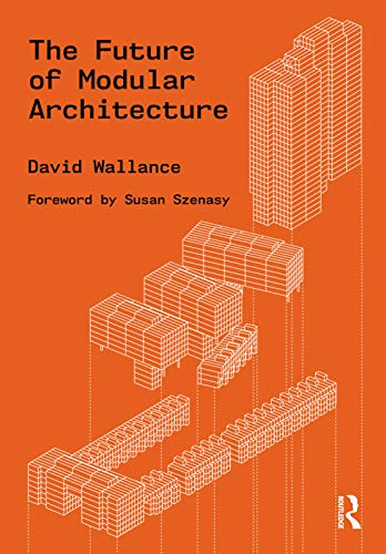 Compare Textbook Prices for The Future of Modular Architecture 1 Edition ISBN 9780367469146 by Wallance, David