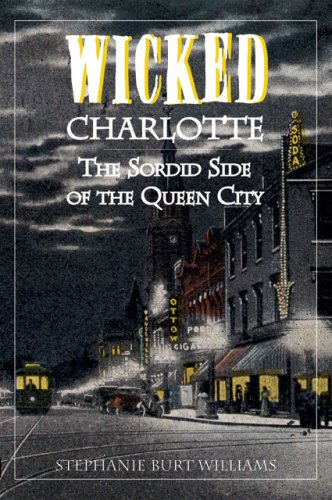 Wicked Charlotte: The Sordid Side of the Queen City