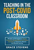 Teaching in the Post Covid Classroom: Mindsets and Strategies to Cultivate Connection, Manage Behavior and Reduce Overwhelm in Classroom, Distance and Blended Learning