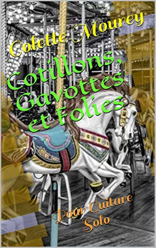 Cotillons, Gavottes et Folies: Pour Guitare Solo PDF Books
