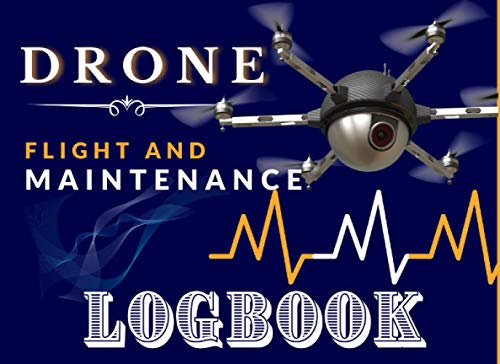 Drone Flight and Maintenance Logbook: The Drone Pilot LogBook With Pre-flight and Post-flight Checklist   UAS Field Log   Drone Log Book  Aircraft Flight LogBook