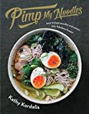 Pimp My Noodles: Over 50 quick and easy noodle recipes: Turn Instant Noodles and Ramen into Fabulous Feasts!