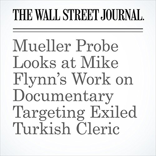 Mueller Probe Looks at Mike Flynn's Work on Documentary Targeting Exiled Turkish Cleric copertina