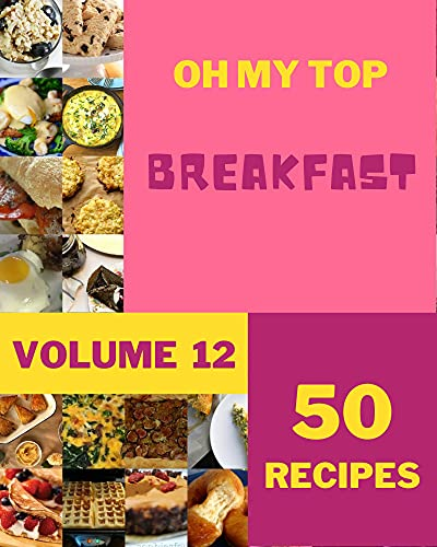 Oh My Top 50 Breakfast Recipes Volume 12: A Breakfast Cookbook Everyone Loves! (English Edition)