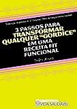 3 Passos Para Transformar Qualquer Gordice em uma Receita Fit Funcional (Portuguese Edition)