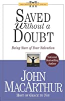 Saved Without a Doubt: Being Sure of Your Salvation (Macarthur Study Series)