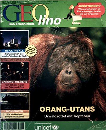 Geolino, das Erlebnisheft Nr. 4, April 2008 - Oran-Utans: Urwaldzottel mit Köpfchen, Blick ins All: so funktioniert das größte Teleskop der Welt, Dickhäuter: wie ein Nashorn Europa verzauberte