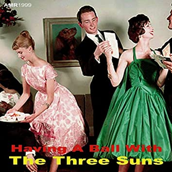 Having A Ball With The Three Suns