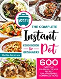 The Complete Instant Pot Cookbook For Beginners : 600 Everyday Pressure Cooker Recipes For Affordable Homemade Meals (Instant Pot recipes cookbook 1)