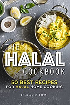 The Halal Cookbook: 50 Best Recipes for Halal Home Cooking by [Alice Waterson]