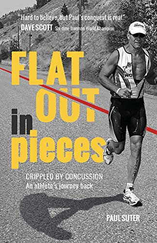 Flat Out In Pieces: Crippled by Concussion -- An Athlete's Journey Back