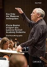 Das Erbe der Moderne weitergeben: Pierre Boulez dirigiert das Lucerne Festival Academy Orchestra. Eine Phono-Monographie