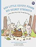 How Little Coyote Found His Secret Strength: A Story About How to Get Through Hard Times (...