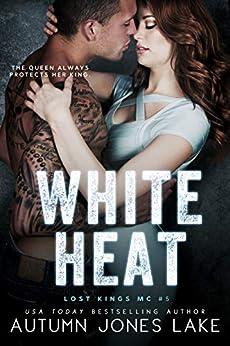 White Heat (Lost Kings MC #5) by [Autumn Jones Lake]