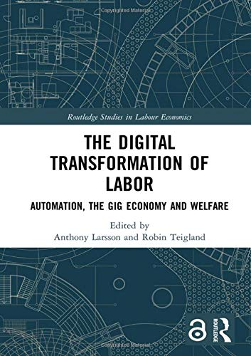 Compare Textbook Prices for The Digital Transformation of Labor: Automation, the Gig Economy and Welfare Routledge Studies in Labour Economics 1 Edition ISBN 9780367330705 by Larsson, Anthony,Teigland, Robin