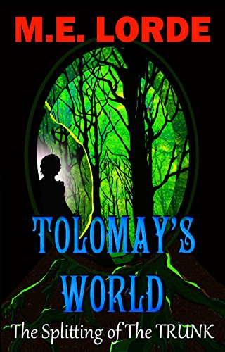 Amazon Com Tolomay S World The Splitting Of The Trunk Ebook Lorde M E Kindle Store