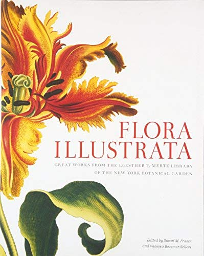 Download Flora Illustrata: Great Works From The LuEsther T. Mertz Library Of The New York Botanical Garden (2014-11-25) 