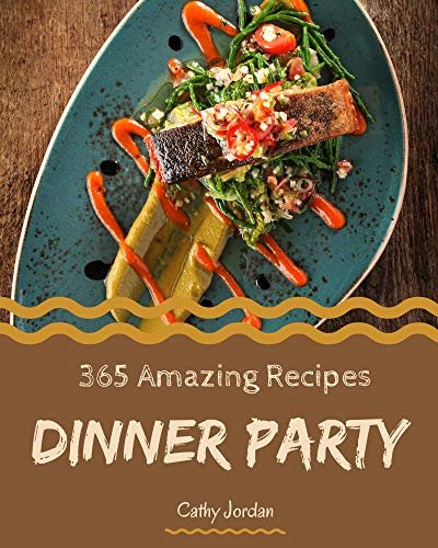 365 Amazing Dinner Party Recipes: A Dinner Party Cookbook Everyone Loves! (English Edition)