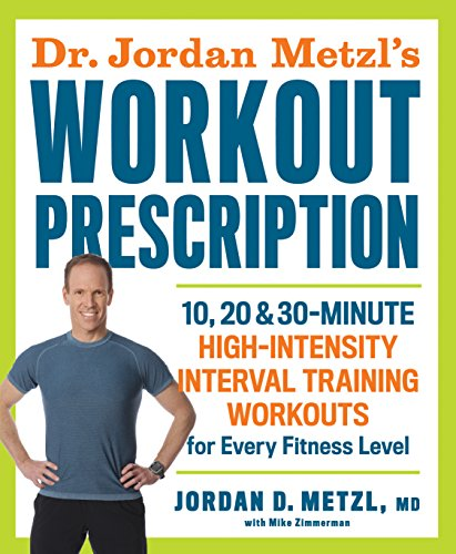 Dr. Jordan Metzl's Workout Prescription: 10, 20 & 30-minute high-intensity interval training workouts for every fitness level (English Edition) ⭐