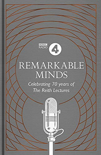 Remarkable Minds: A Celebration of the Reith Lectures (BBC Radio 4)