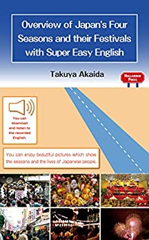 [Takuya Akaida, Jeffrey M. Bruce]のOverview of Japan's Four Seasons and their Festivals with Super Easy English (English Edition)