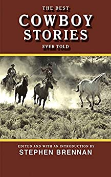 The Best Cowboy Stories Ever Told (Best Stories Ever Told) by [Stephen Brennan]