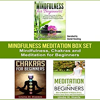 Mindfulness Meditation Box Set     Mindfulness, Chakras and Meditation for Beginners              By:                                                                                                                                 Linda Harris                               Narrated by:                                                                                                                                 Daniel Hawking                      Length: 1 hr and 27 mins     Not rated yet     Overall 0.0