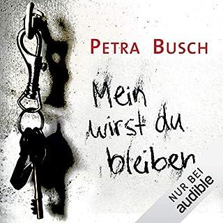 Mein wirst du bleiben                   Autor:                                                                                                                                 Petra Busch                               Sprecher:                                                                                                                                 Lutz Riedel                      Spieldauer: 13 Std. und 39 Min.     187 Bewertungen     Gesamt 3,9