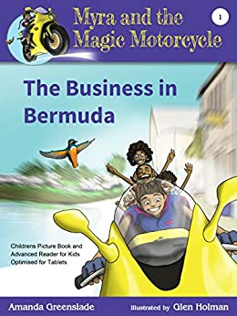 Myra and the Magic Motorcycle Book 1: The Business in Bermuda: Childrens Picture Book and Advanced Reader for Kids Optimised for Tablets by [Amanda Greenslade, Glen Holman]