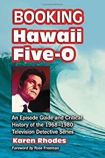 Booking Hawaii Five-0: An Episode Guide and Critical History of the 1968-1980 Television Detective Series