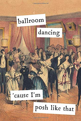 Ballroom Dancing Cause I'm Posh Like That: Lined Notebook Journal & Unique Vintage Retro Dancing Cover: Great Gift For Ballet, Ballroom, Jazz, Opera & Theater Dancers
