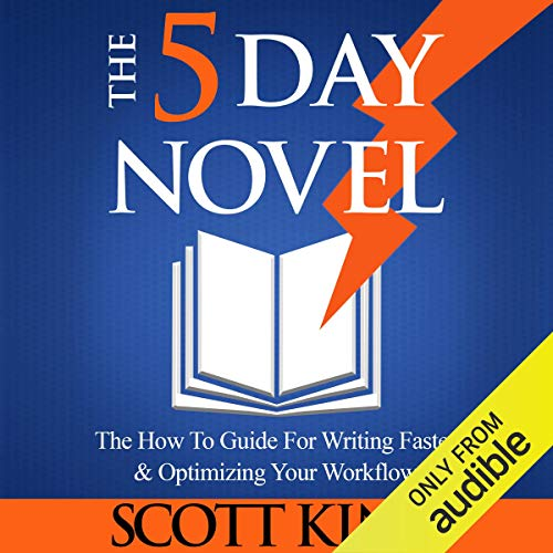 The 5 Day Novel: 'The How To Guide for Writing Faster & Optimizing Your Workflow' audiobook cover art