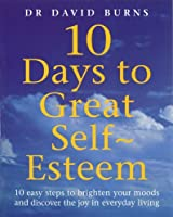 Ten Days to Great Self-Esteem by David Burns(2000-02-17)