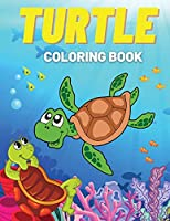 Turtle Coloring Book: Fun Coloring Pages with Cute Turtles and More! For Kids, Toddlers