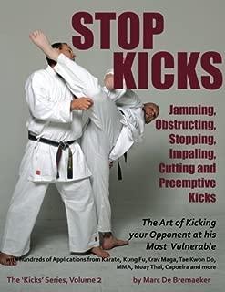 Stop Kicks: Jamming, Obstructing, Stopping, Impaling, Cutting and Preemptive Kicks (Volume 2)