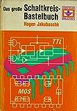 Das große Schaltkreis-Bastelbuch