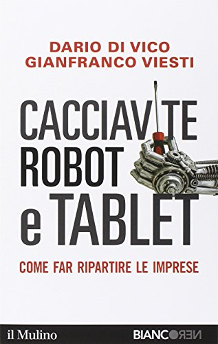Cacciavite, robot e tablet. Come far ripartire le imprese