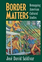 Border Matters: Remapping American Cultural Studies (American Crossroads) by Jose David Saldivar(1997-12-01)