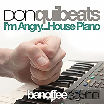 I'm Angry... House Piano
