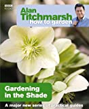 Alan Titchmarsh How to Garden: Gardening in the Shade