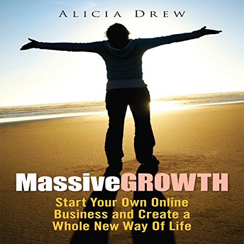 Massive Growth: Start Your Own Online Business and Create a Whole New Way of Life audiobook cover art