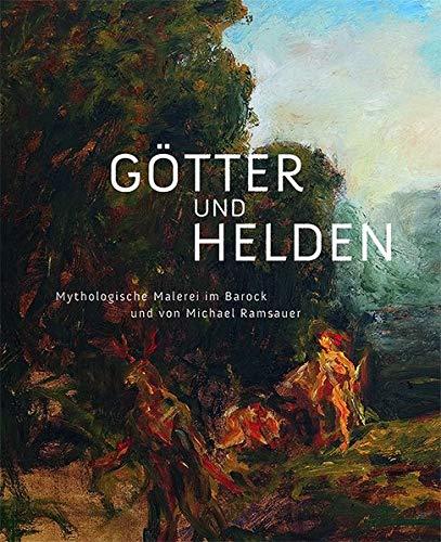 Götter und Helden - Mythologische Malerei im Barock und von Michael Ramsauer