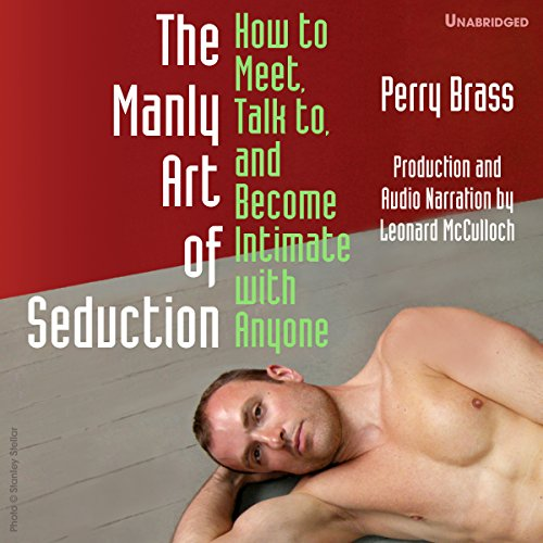 The Manly Art of Seduction, How to Meet, Talk To, and Become Intimate with Anyone audiobook cover art