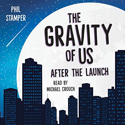 The Gravity of Us: After the Launch Audiobook By Phil Stamper cover art