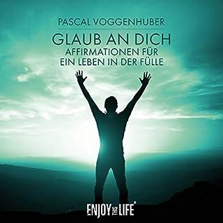 Glaub an dich! Affirmationen für ein Leben in der Fülle                   Autor:                                                                                                                                 Pascal Voggenhuber                               Sprecher:                                                                                                                                 Pascal Voggenhuber                      Spieldauer: 59 Min.     44 Bewertungen     Gesamt 4,5