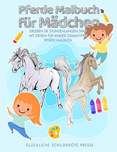 Pferde Malbuch für Mädchen: Erleben Sie stundenlangen Spaß mit diesem für Kinder gemachten Pferde-Malbuch